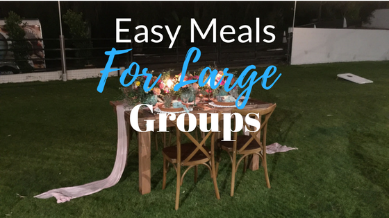 Easy Meals for Entertaining Large Groups
